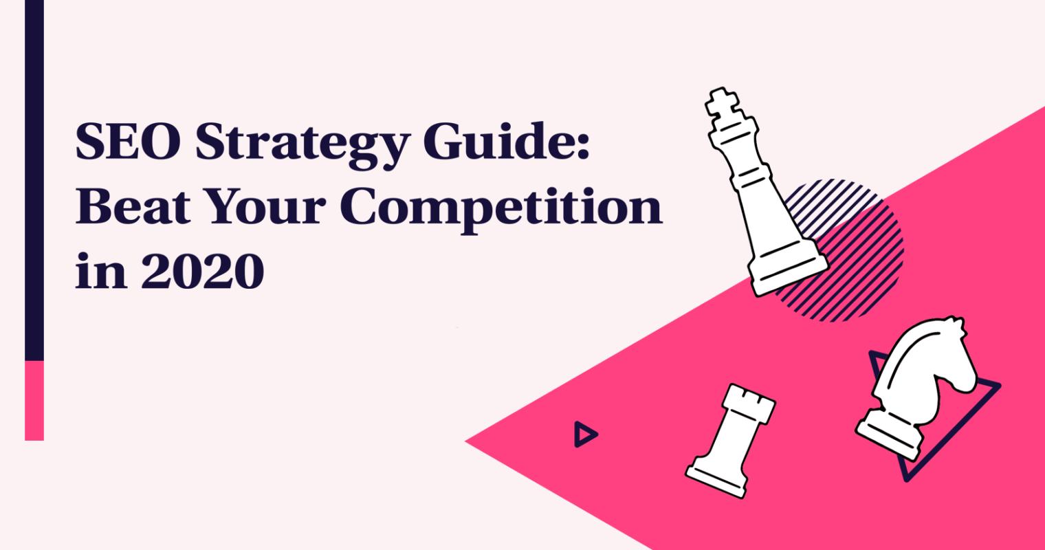Chiến lược SEO : Đánh bại đối thủ của bạn trong năm 2020